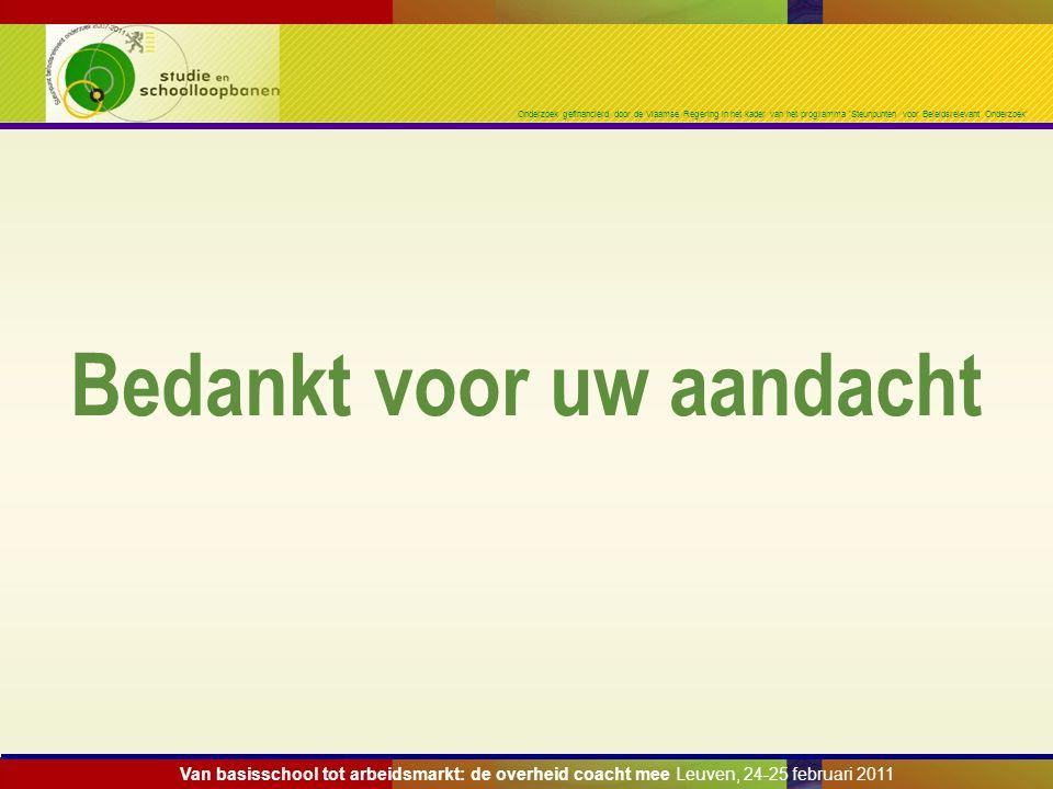 Onderzoek gefinancierd door de Vlaamse Regering in het kader van het programma 'Steunpunten voor Beleidsrelevant Onderzoek' Bedankt voor uw aandacht V