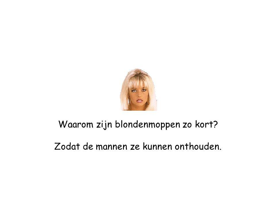 Waarom zijn blondenmoppen zo kort? Zodat de mannen ze kunnen onthouden.