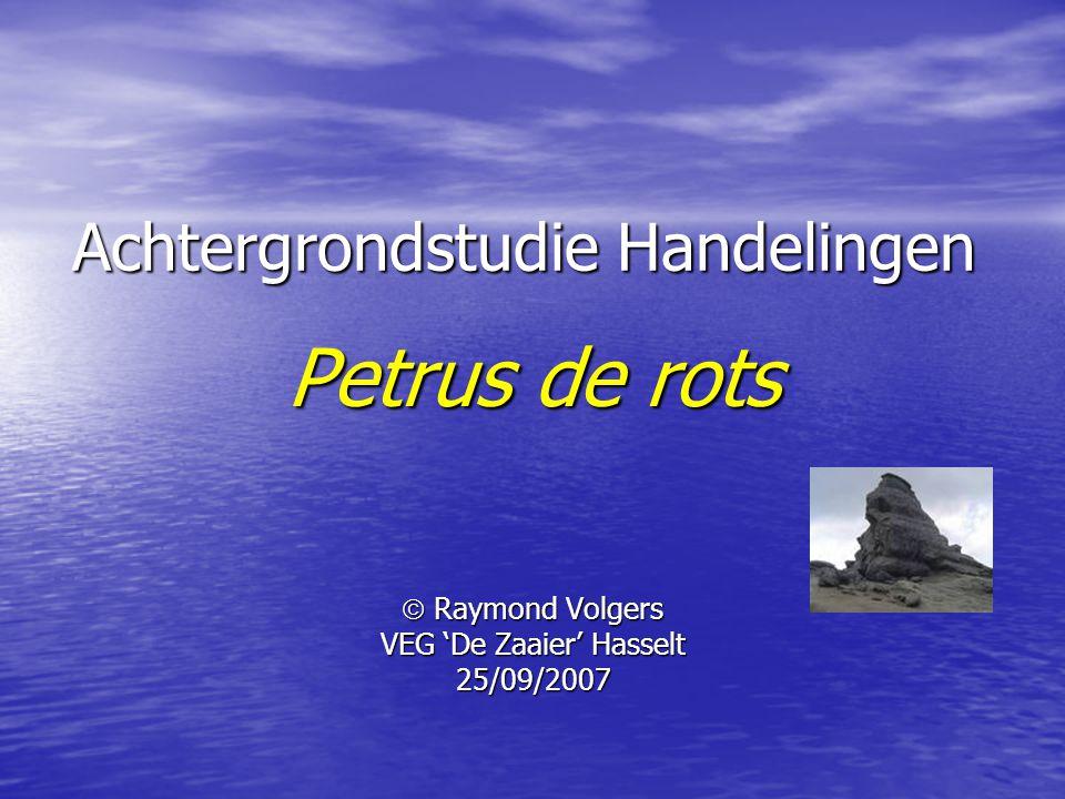 Achtergrondstudie Handelingen Petrus de rots  Raymond Volgers VEG 'De Zaaier' Hasselt 25/09/2007