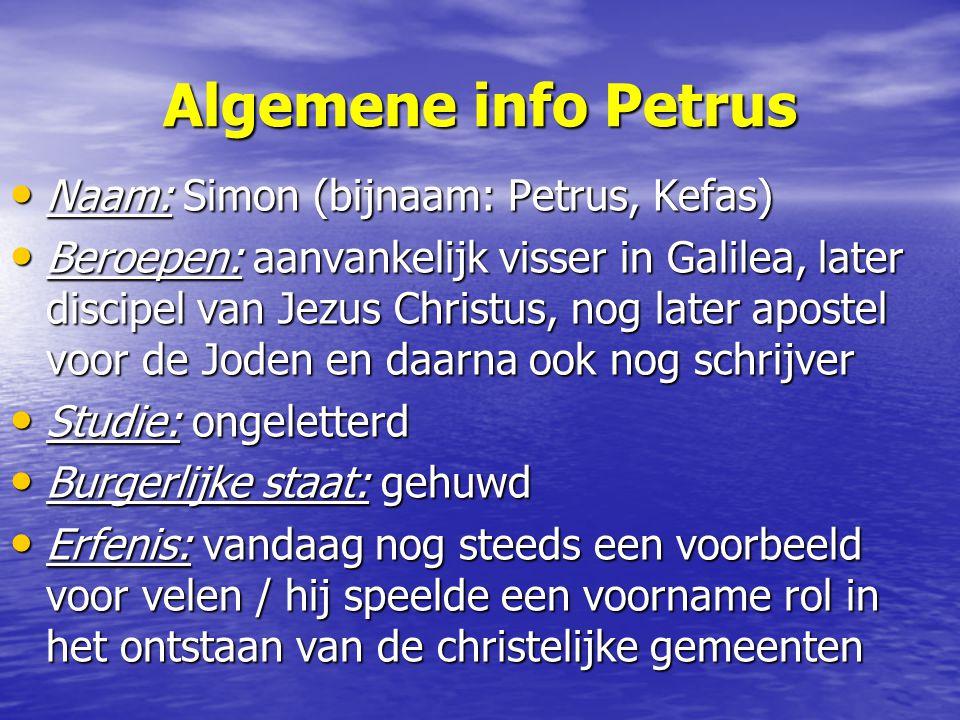 Algemene info Petrus Naam: Simon (bijnaam: Petrus, Kefas) Naam: Simon (bijnaam: Petrus, Kefas) Beroepen: aanvankelijk visser in Galilea, later discipe