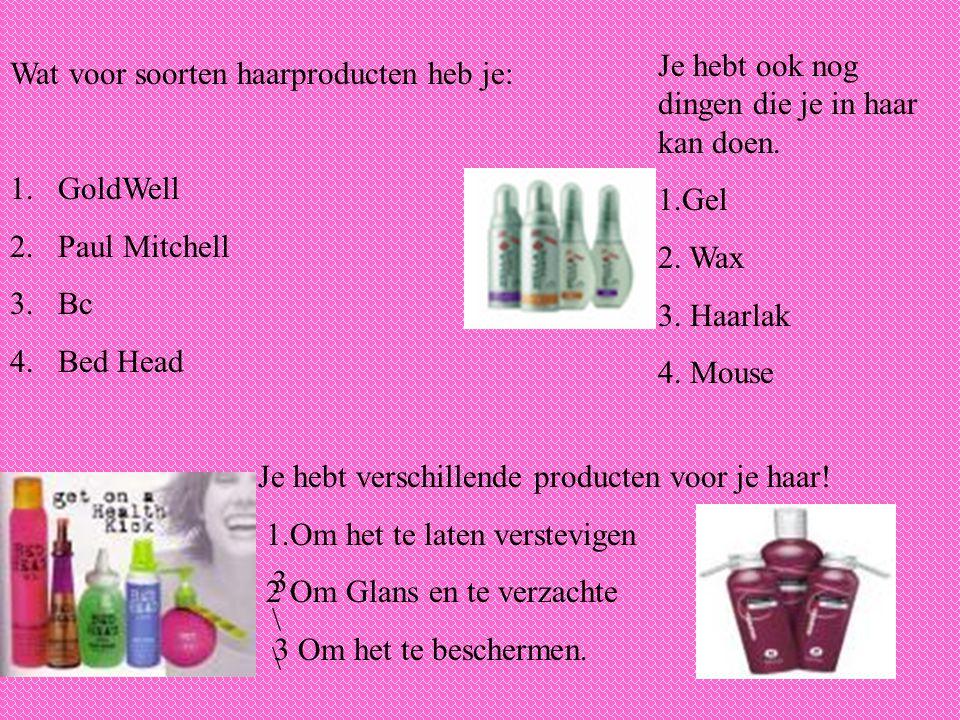 Wat voor soorten haarproducten heb je: 1.GoldWell 2.Paul Mitchell 3.Bc 4.Bed Head Je hebt verschillende producten voor je haar! 1.Om het te laten vers