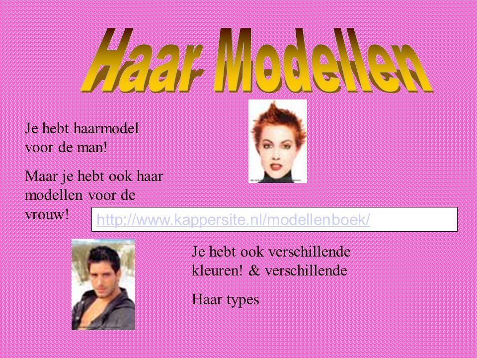 Je hebt haarmodel voor de man! Maar je hebt ook haar modellen voor de vrouw! Je hebt ook verschillende kleuren! & verschillende Haar types http://www.