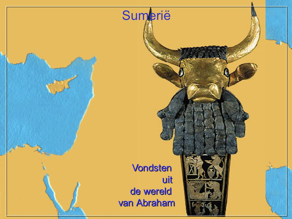 Vondsten uit de wereld van Abraham Vondsten uit de wereld van Abraham Sumerië