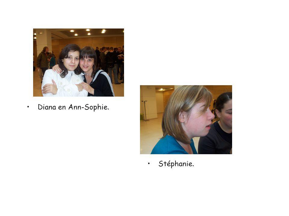 Diana en Ann-Sophie. Stéphanie.