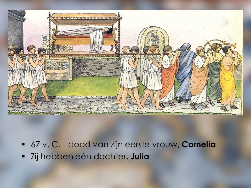  67 v. C. - dood van zijn eerste vrouw, Cornelia  Zij hebben één dochter, Julia