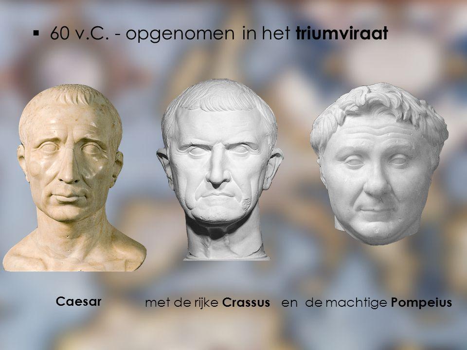  60 v.C. - opgenomen in het triumviraat met de rijke Crassus en de machtige Pompeius Caesar