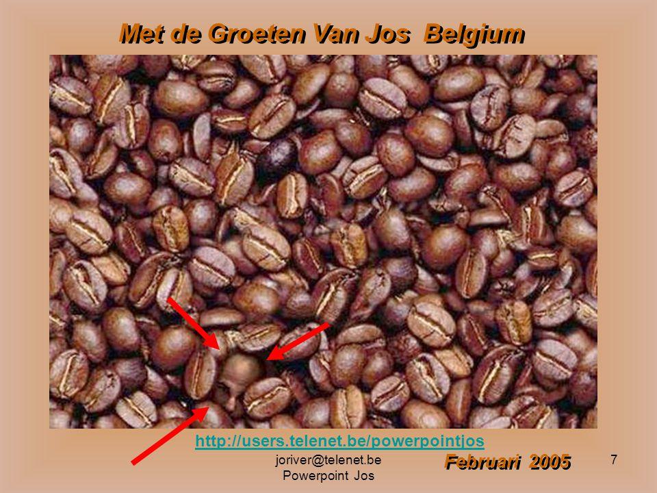 joriver@telenet.be Powerpoint Jos 7 Met de Groeten Van Jos Belgium Met de Groeten Van Jos Belgium Februari 2005 http://users.telenet.be/powerpointjos