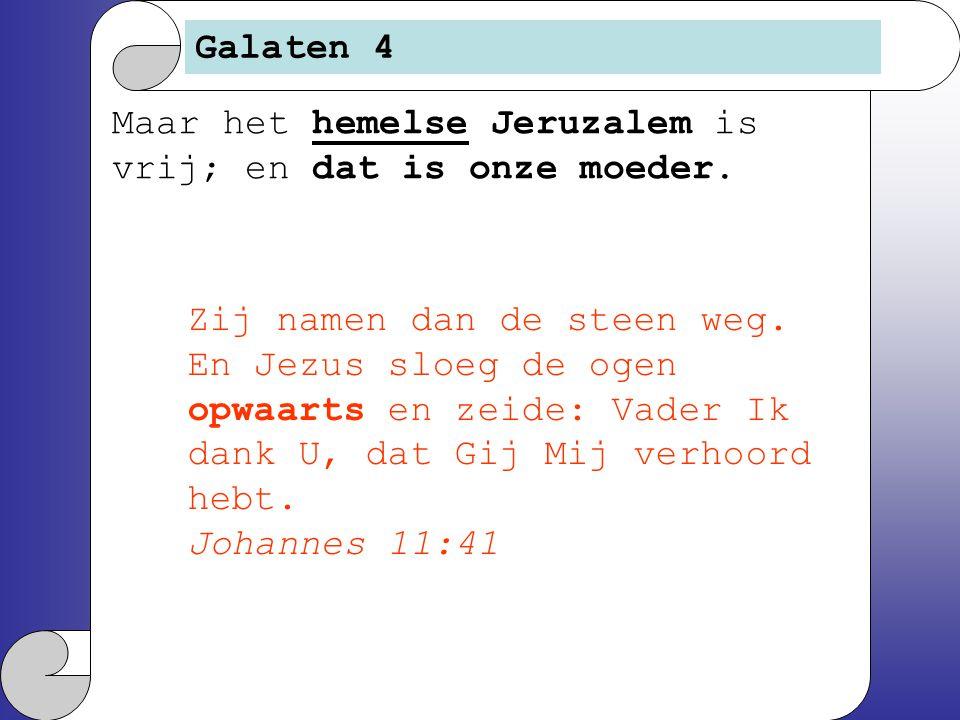 Galaten 4 Maar het hemelse Jeruzalem is vrij; en dat is onze moeder. Zij namen dan de steen weg. En Jezus sloeg de ogen opwaarts en zeide: Vader Ik da