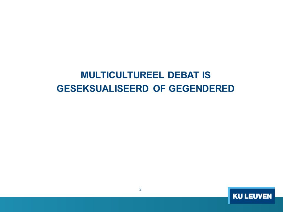 MULTICULTUREEL DEBAT IS GESEKSUALISEERD OF GEGENDERED 2