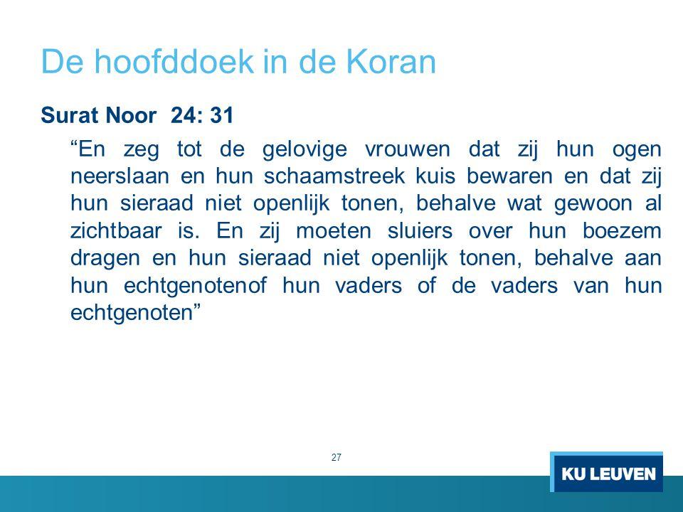 """De hoofddoek in de Koran Surat Noor 24: 31 """"En zeg tot de gelovige vrouwen dat zij hun ogen neerslaan en hun schaamstreek kuis bewaren en dat zij hun"""