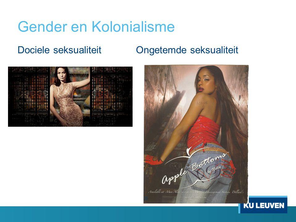 Gender en Kolonialisme Dociele seksualiteitOngetemde seksualiteit 35