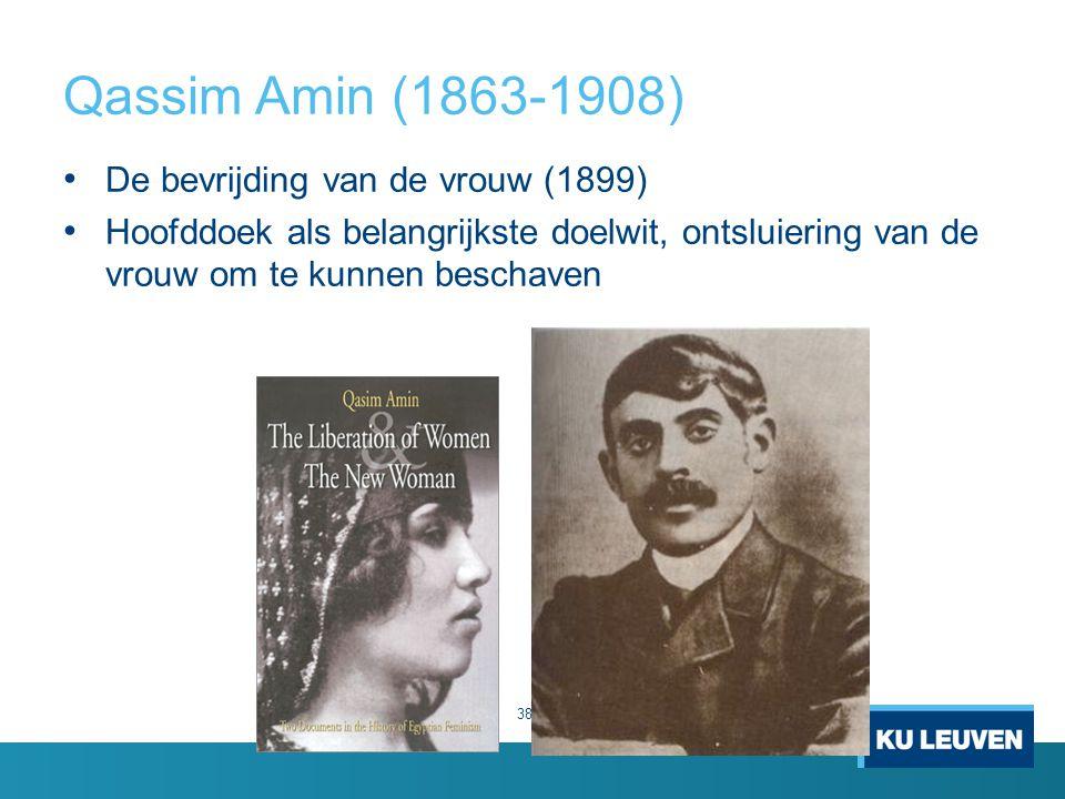 Qassim Amin (1863-1908) De bevrijding van de vrouw (1899) Hoofddoek als belangrijkste doelwit, ontsluiering van de vrouw om te kunnen beschaven 38