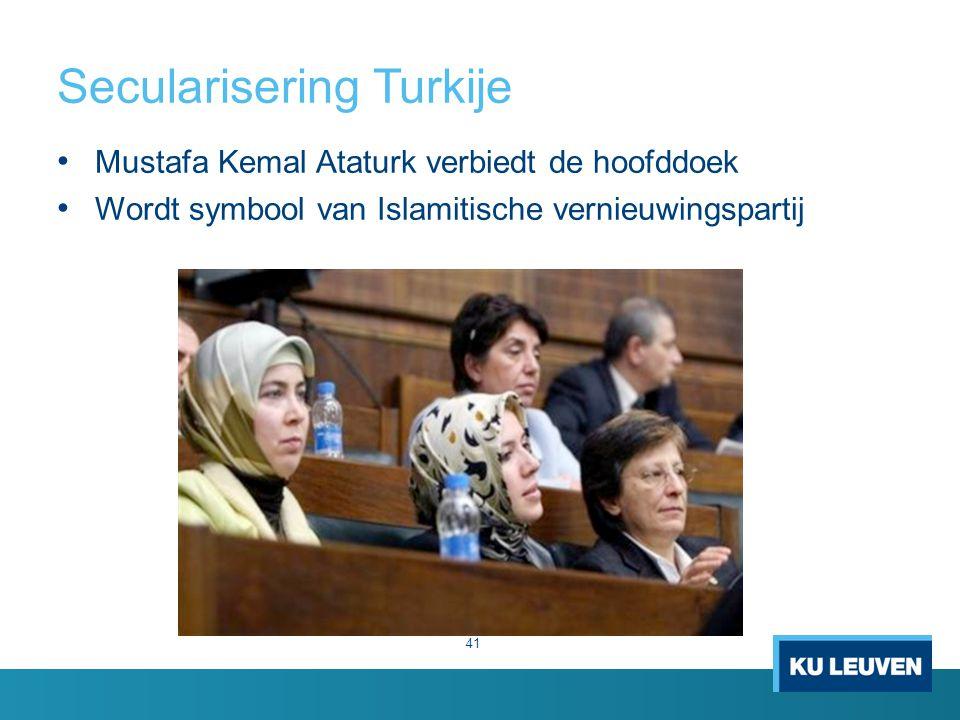 Secularisering Turkije Mustafa Kemal Ataturk verbiedt de hoofddoek Wordt symbool van Islamitische vernieuwingspartij 41