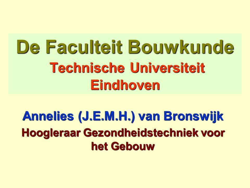 De Faculteit Bouwkunde Technische Universiteit Eindhoven Annelies (J.E.M.H.) van Bronswijk Hoogleraar Gezondheidstechniek voor het Gebouw