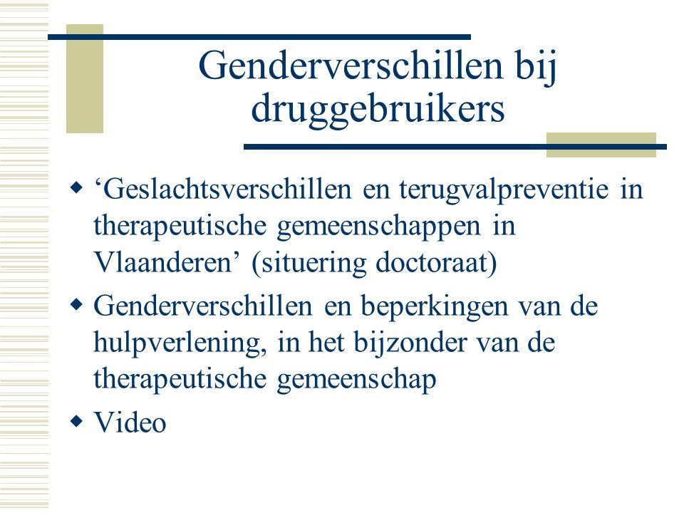 Genderverschillen bij druggebruikers  'Geslachtsverschillen en terugvalpreventie in therapeutische gemeenschappen in Vlaanderen' (situering doctoraat