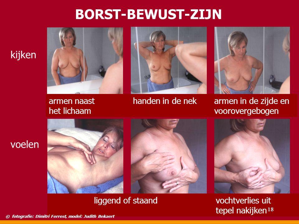 BORST-BEWUST-ZIJN kijken voelen armen naasthanden in de nek armen in de zijde en het lichaamvoorovergebogen liggend of staandvochtverlies uit tepel na