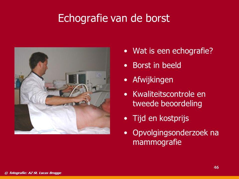 Echografie van de borst Wat is een echografie? Borst in beeld Afwijkingen Kwaliteitscontrole en tweede beoordeling Tijd en kostprijs Opvolgingsonderzo