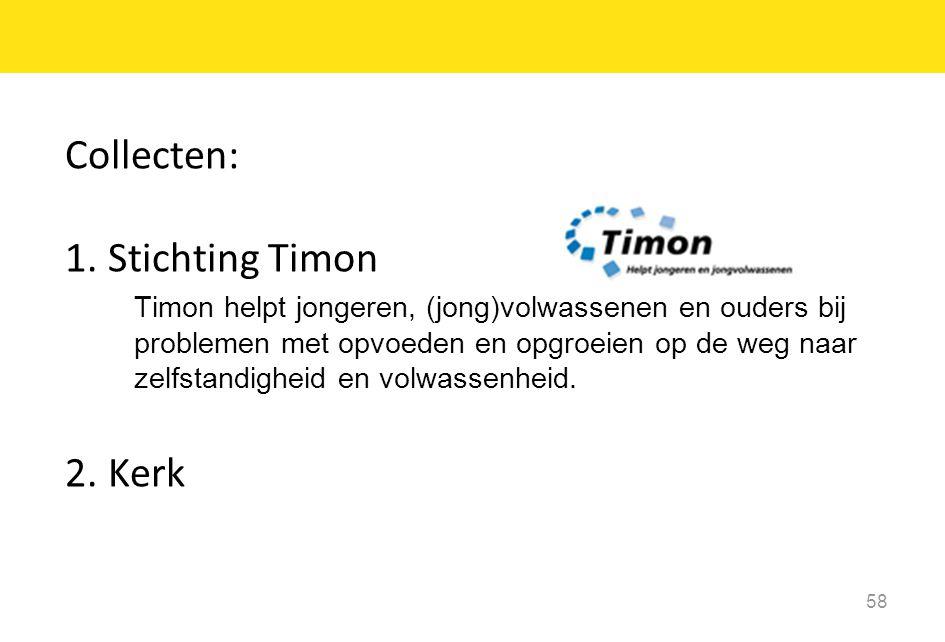 Collecten: 1. Stichting Timon Timon helpt jongeren, (jong)volwassenen en ouders bij problemen met opvoeden en opgroeien op de weg naar zelfstandigheid