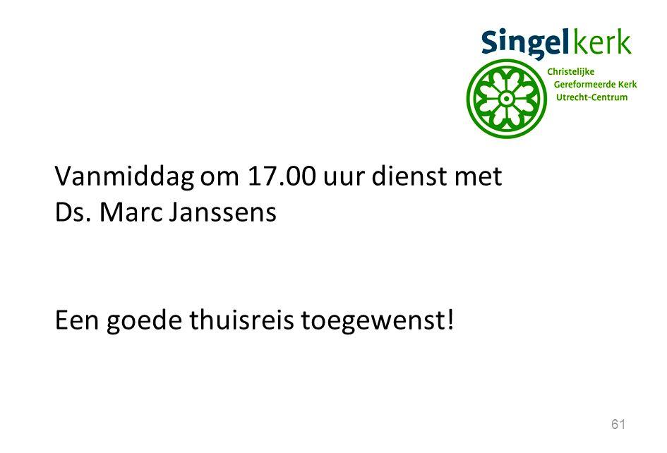 61 Vanmiddag om 17.00 uur dienst met Ds. Marc Janssens Een goede thuisreis toegewenst!
