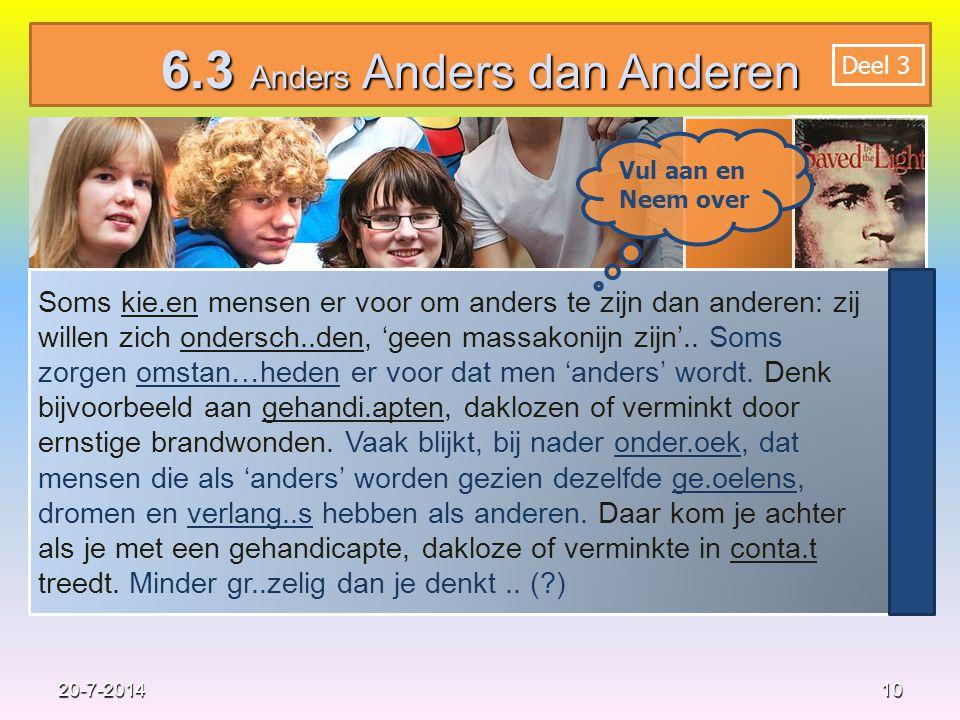 10 20-7-2014 Neem over 6.3 Anders Anders dan Anderen Soms kie.en mensen er voor om anders te zijn dan anderen: zij willen zich ondersch..den, 'geen massakonijn zijn'..