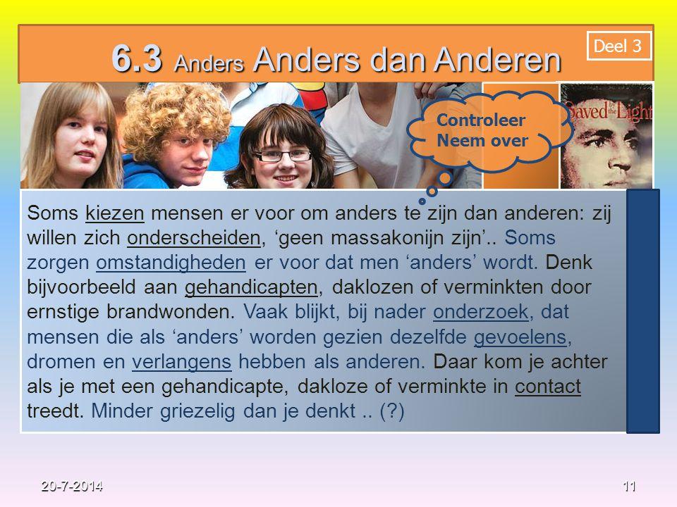 11 20-7-2014 Neem over 6.3 Anders Anders dan Anderen Soms kiezen mensen er voor om anders te zijn dan anderen: zij willen zich onderscheiden, 'geen massakonijn zijn'..