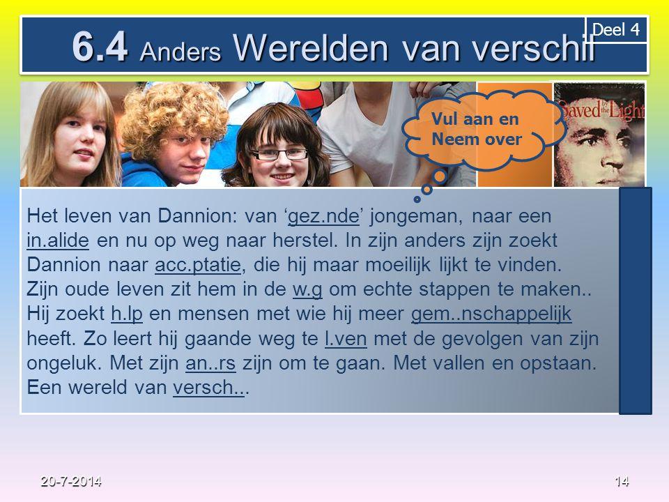 14 20-7-2014 Neem over 6.4 Anders Werelden van verschil Het leven van Dannion: van 'gez.nde' jongeman, naar een in.alide en nu op weg naar herstel.
