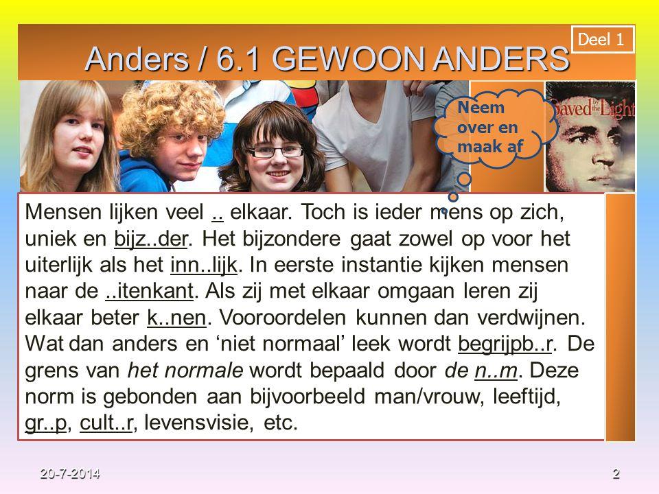 6.3 Anders Anders dan Anderen 13 Huiswerk volgens studiewijzer: Leerboek: van vraag 25 t/m 43, de oneven vragen.