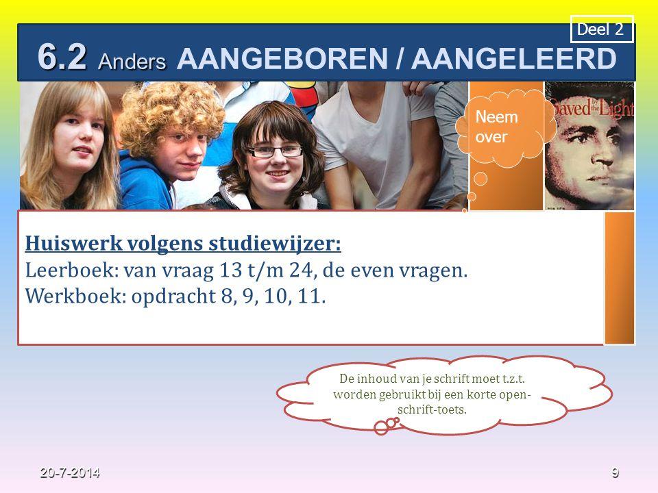 9 Huiswerk volgens studiewijzer: Leerboek: van vraag 13 t/m 24, de even vragen.