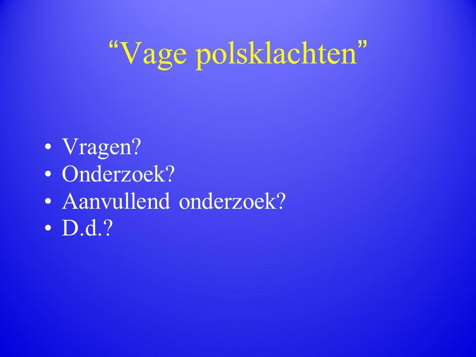 """"""" Vage polsklachten """" Vragen? Onderzoek? Aanvullend onderzoek? D.d.?"""