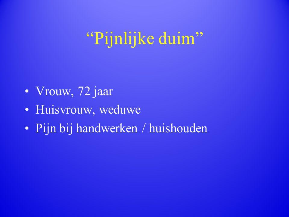"""""""Pijnlijke duim"""" Vrouw, 72 jaar Huisvrouw, weduwe Pijn bij handwerken / huishouden"""