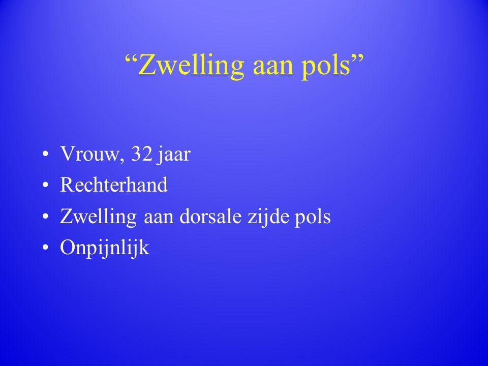 """""""Zwelling aan pols"""" Vrouw, 32 jaar Rechterhand Zwelling aan dorsale zijde pols Onpijnlijk"""
