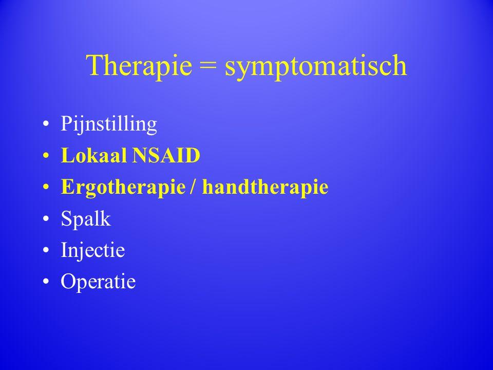 Therapie = symptomatisch Pijnstilling Lokaal NSAID Ergotherapie / handtherapie Spalk Injectie Operatie
