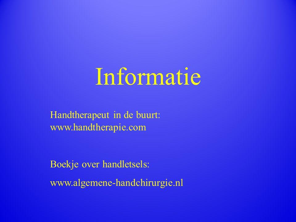 Informatie Handtherapeut in de buurt: www.handtherapie.com Boekje over handletsels: www.algemene-handchirurgie.nl