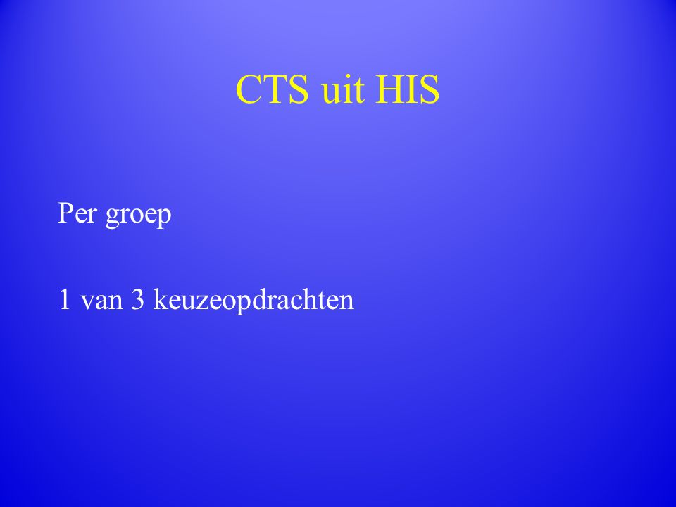 CTS uit HIS Per groep 1 van 3 keuzeopdrachten