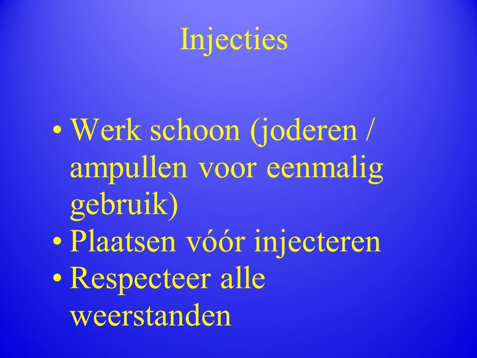 Injecties Werk schoon (joderen / ampullen voor eenmalig gebruik) Plaatsen vóór injecteren Respecteer alle weerstanden