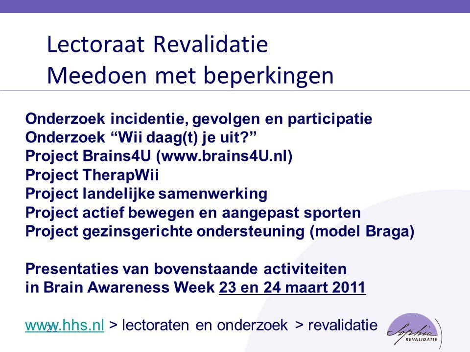 """21 Onderzoek incidentie, gevolgen en participatie Onderzoek """"Wii daag(t) je uit?"""" Project Brains4U (www.brains4U.nl) Project TherapWii Project landeli"""