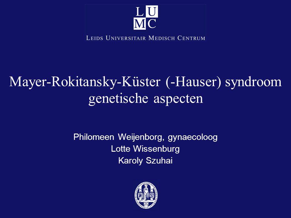 Mayer-Rokitansky-Küster (-Hauser) syndroom genetische aspecten Philomeen Weijenborg, gynaecoloog Lotte Wissenburg Karoly Szuhai