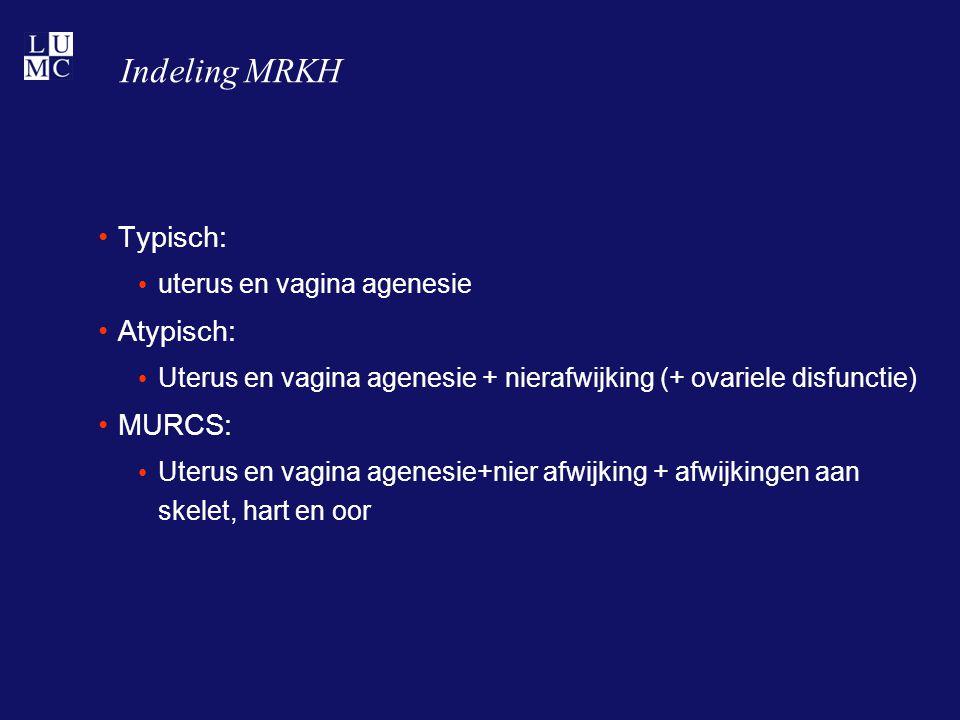 Indeling MRKH Typisch: uterus en vagina agenesie Atypisch: Uterus en vagina agenesie + nierafwijking (+ ovariele disfunctie) MURCS: Uterus en vagina a