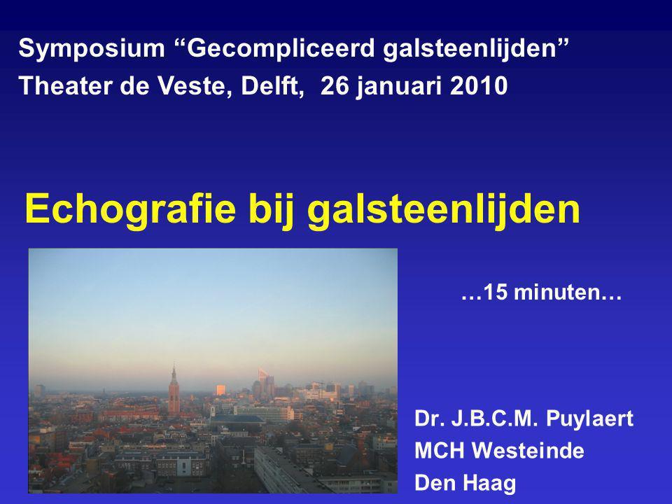 """Echografie bij galsteenlijden Dr. J.B.C.M. Puylaert MCH Westeinde Den Haag Symposium """"Gecompliceerd galsteenlijden"""" Theater de Veste, Delft, 26 januar"""