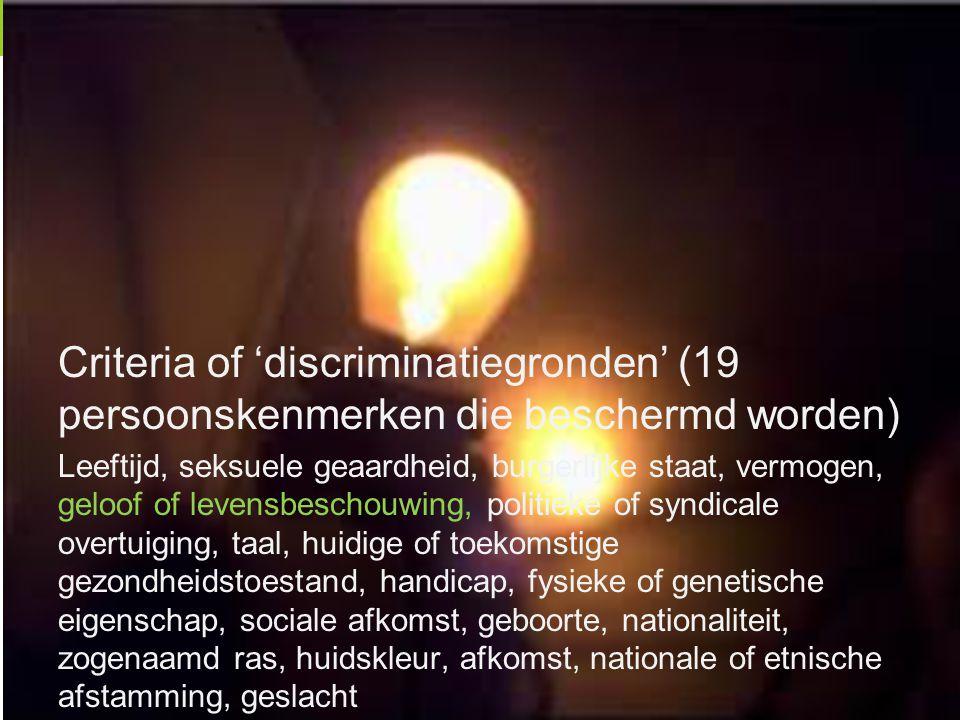 Criteria of 'discriminatiegronden' (19 persoonskenmerken die beschermd worden) Leeftijd, seksuele geaardheid, burgerlijke staat, vermogen, geloof of l