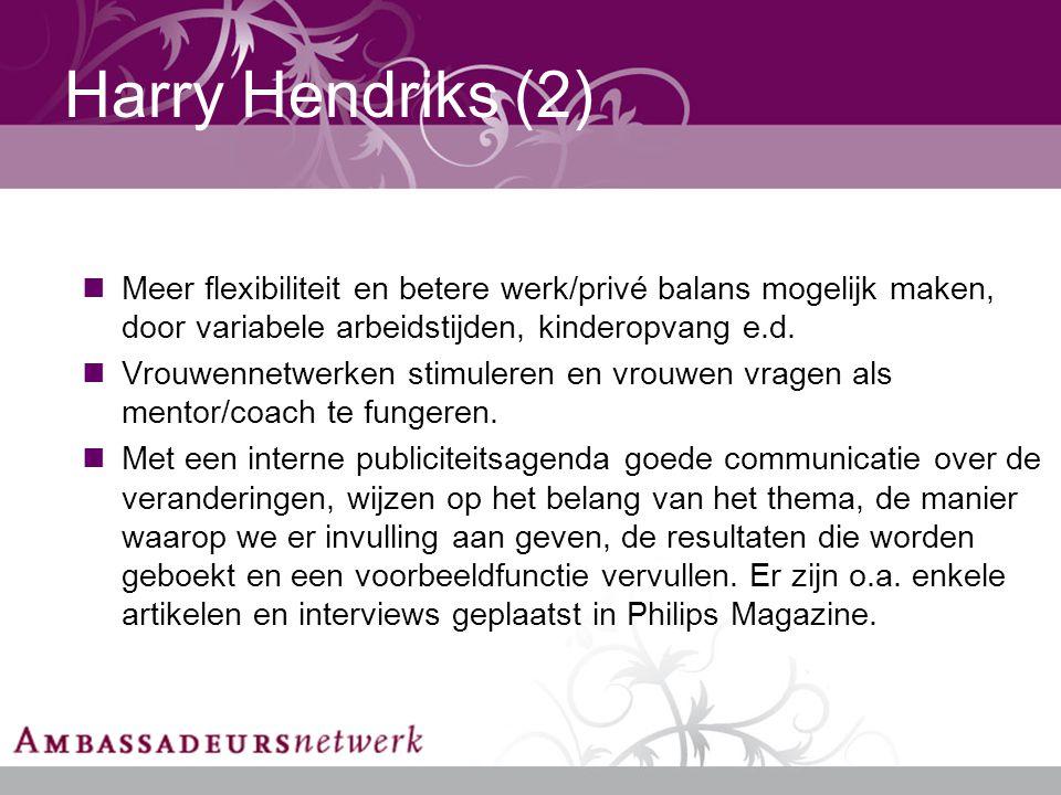 Harry Hendriks (2) Meer flexibiliteit en betere werk/privé balans mogelijk maken, door variabele arbeidstijden, kinderopvang e.d.
