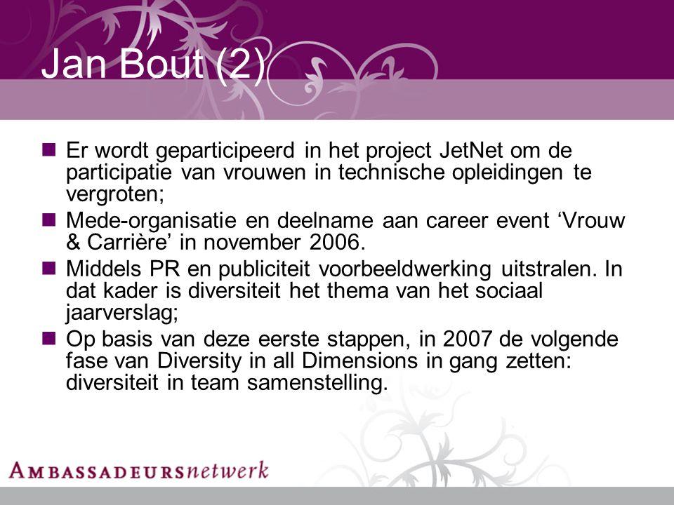 Jan Bout (2) Er wordt geparticipeerd in het project JetNet om de participatie van vrouwen in technische opleidingen te vergroten; Mede-organisatie en deelname aan career event 'Vrouw & Carrière' in november 2006.