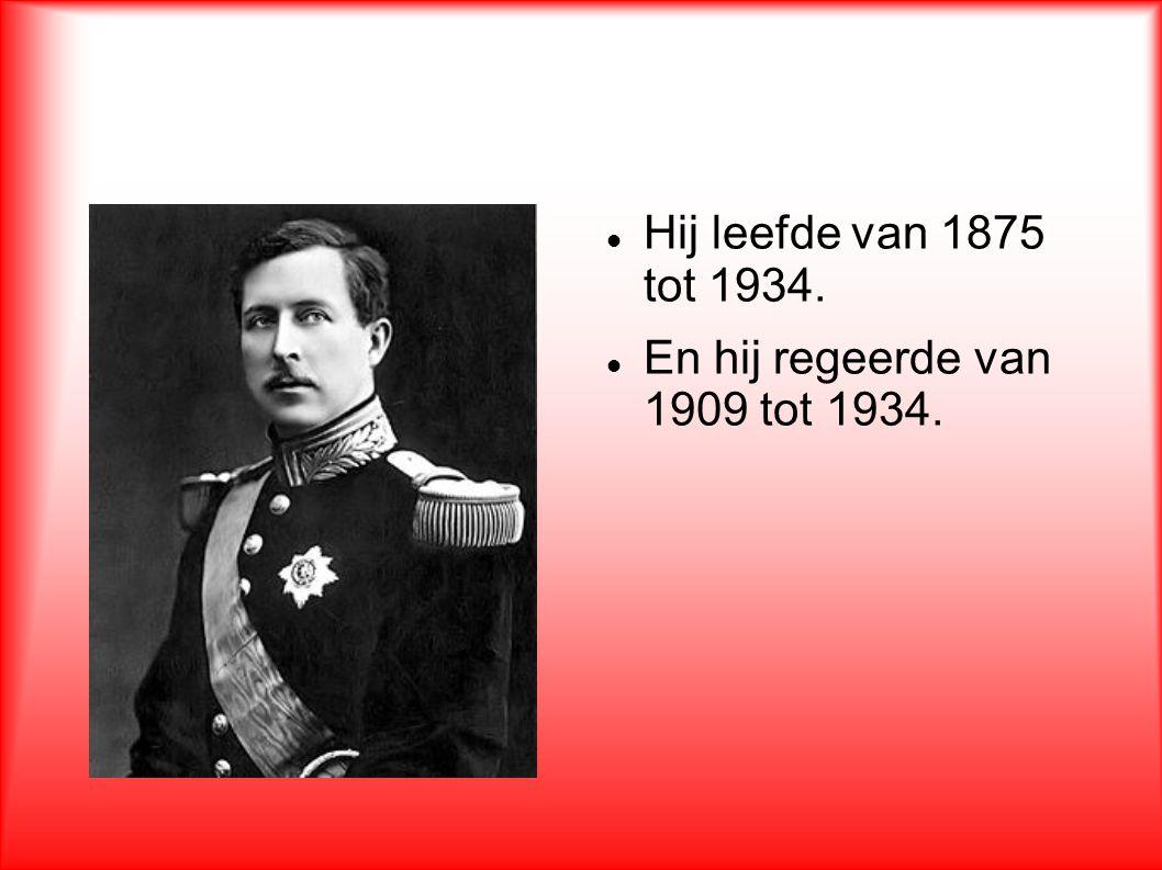 Hij leefde van 1875 tot 1934. En hij regeerde van 1909 tot 1934.