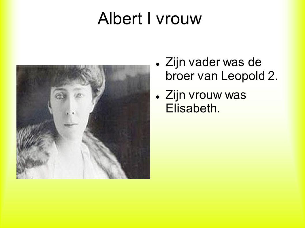 Albert I vrouw Zijn vader was de broer van Leopold 2. Zijn vrouw was Elisabeth.
