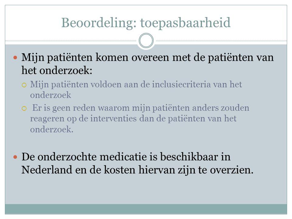 Beoordeling: toepasbaarheid Mijn patiënten komen overeen met de patiënten van het onderzoek:  Mijn patiënten voldoen aan de inclusiecriteria van het