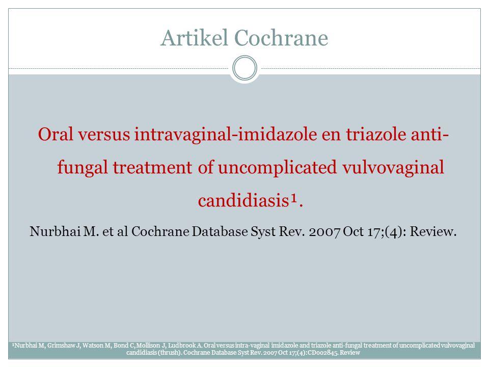 Artikel Cochrane Oral versus intravaginal-imidazole en triazole anti- fungal treatment of uncomplicated vulvovaginal candidiasis¹. Nurbhai M. et al Co