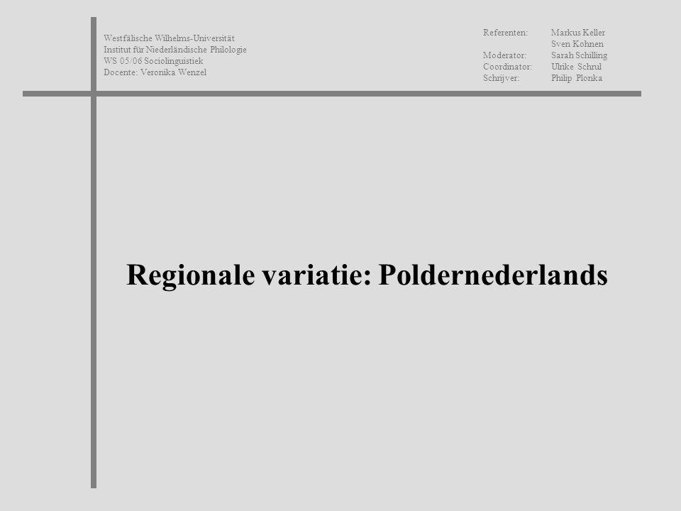 Westfälische Wilhelms-Universität Institut für Niederländische Philologie WS 05/06 Sociolinguistiek Docente: Veronika Wenzel Regionale variatie: Polde