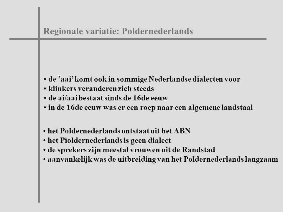 de 'aai' komt ook in sommige Nederlandse dialecten voor klinkers veranderen zich steeds de ai/aai bestaat sinds de 16de eeuw in de 16de eeuw was er ee