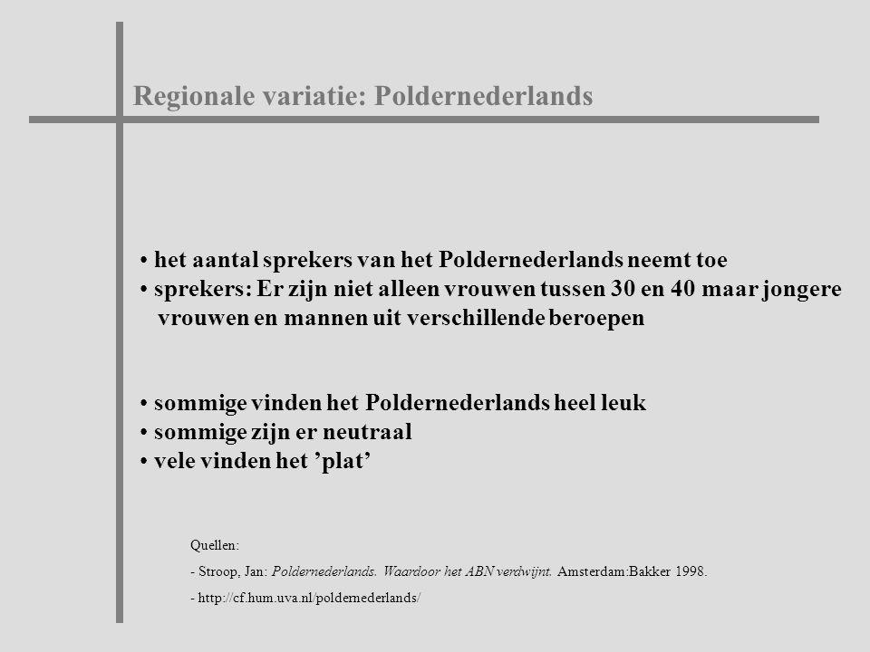 Regionale variatie: Poldernederlands het aantal sprekers van het Poldernederlands neemt toe sprekers: Er zijn niet alleen vrouwen tussen 30 en 40 maar