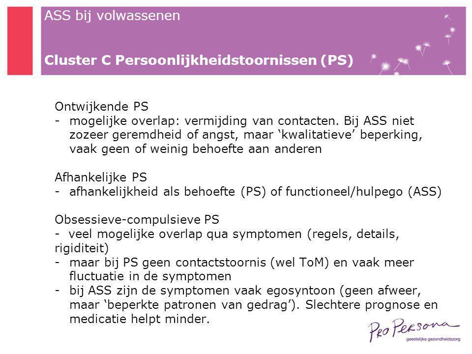 ASS bij volwassenen Ontwijkende PS -mogelijke overlap: vermijding van contacten. Bij ASS niet zozeer geremdheid of angst, maar 'kwalitatieve' beperkin